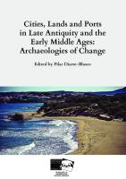 Cities lands and ports in late antiquity and the middle ages: Archaeologies of Change. Actas del congreso Internacional Urban and Rural Landscapes between Late Antiquity and the Middle Ages.  9788898392599