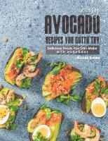 Easy Avocado Recipes You Gotta Try!: Delicious Foods You Can Make with Avocados