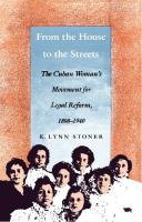 From the House to the Streets: The Cuban Woman's Movement for Legal Reform, 1898-1940  0822311496, 9780822311492