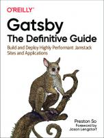 Gatsby: The Definitive Guide: Build and Deploy Highly Performant Jamstack Sites and Applications [1ed.]  1492087513, 9781492087519