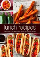 Lunch Recipes Make Lunch Your Favorite Meal with Amazing Lunch Recipes (2nd Edition) [2ed.]