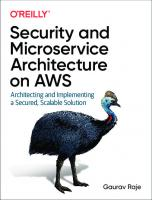 Security and Microservice Architecture on AWS: Architecting and Implementing a Secured, Scalable Solution [1ed.]  1098101464, 9781098101466