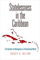 Statelessness in the Caribbean: The Paradox of Belonging in a Postnational World  0812249445, 9780812249446