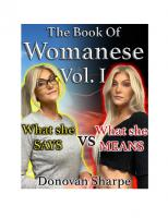 The Book Of Womanese, Volume One: What She Says Vs. What She Means (Womanese 101 1)