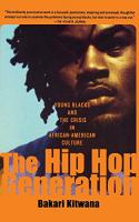 The Hip Hop Generation: Young Blacks And The Crisis In African American Culture  9780465029792