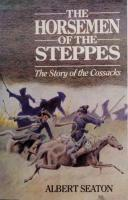 The Horsemen of the Steppes The Story of the Cossacks