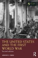 The United States and the First World War [Seconded.]  9780429345609, 0429345607, 9781000403114, 1000403114, 9781000403121, 1000403122